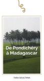 Tara Soultana - De Pondichéry à Madagascar.