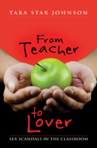 Tara star Johnson - From Teacher to Lover - Sex Scandals in the Classroom.