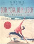 Tara Stiles - Dein Yoga, dein Leben - Ubungen, Meditationen, Rezepte.