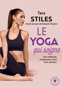 Tara Stiles - Le yoga qui soigne - Une méthode simple pour vivre sans douleur.