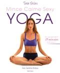 Tara Stiles - Mince Calme Sexy Yoga - 210 exercices de yoga bons pour le corps et l'esprit.
