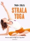 Tara Stiles - Strala yoga - Retrouvez énergie et concentration grâce à une méthode originale.