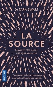 Tara Swart - La Source - Ouvrez votre esprit, changez votre vie.