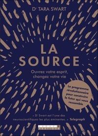 Tara Swart - La source - Ouvrez votre esprit, changer votre vie.