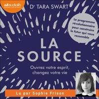 Tara Swart et Sophie Frison - La Source - Ouvrez votre esprit, changez votre vie.