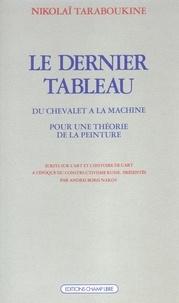 Taraboukine - Le Dernier tableau - Du chevalet à la machine Pour une théorie de la peinture.
