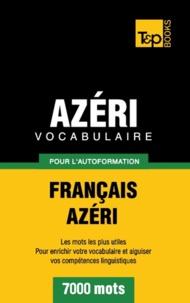Taranov Andrey - Vocabulaire Français-Azéri pour l'autoformation - 7000 mots.