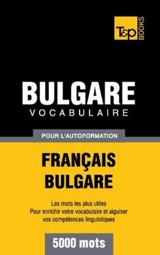 Taranov Andrey - Vocabulaire Français-Bulgare pour l'autoformation - 5000 mots.