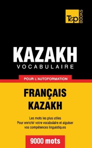 Taranov Andrey - Vocabulaire Français-Kazakh pour l'autoformation - 9000 mots.