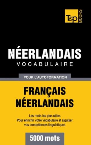 Taranov Andrey - Vocabulaire Français-Néerlandais pour l'autoformation - 5000 mots.