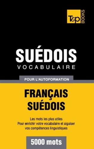 Taranov Andrey - Vocabulaire Français-Suédois pour l'autoformation - 5000 mots.