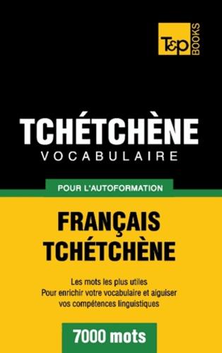Taranov Andrey - Vocabulaire Français-Tchétchène pour l'autoformation - 7000 mots.