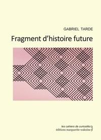 Tarde Gabriel - Fragment d'histoire future.
