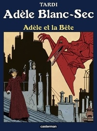 Tardi - Adèle Blanc-Sec Tome 1 : Adèle et la bête.