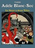 Tardi - Adèle Blanc-Sec Tome 6 : Le noyé à deux Têtes.