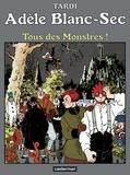 Tardi - Adèle Blanc-Sec Tome 7 : Tous des monstres !.