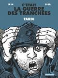 Tardi - C'était la guerre des tranchées - 1914-1918.