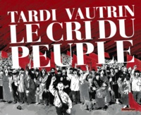 Tardi et Jean Vautrin - Le cri du peuple  : Edition intégrale.