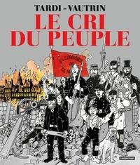 Tardi et Jean Vautrin - Le cri du peuple Intégrale : Les canons du 18 mars ; L'espoir assassiné ; Les heures sanglantes ; Le testament des ruines.