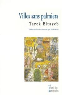 Tarek Eltayeb - Villes sans palmiers.