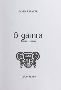 Tarek Essaker et Nicole Gdalia - Ô Gamra - Drame, poème.