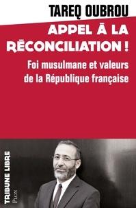 Tareq Oubrou - Appel à la réconciliation ! - Foi musulmane et valeurs de la République française.