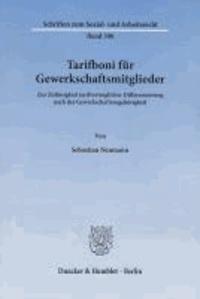 Tarifboni für Gewerkschaftsmitglieder - Zur Zulässigkeit tarifvertraglicher Differenzierung nach der Gewerkschaftszugehörigkeit.