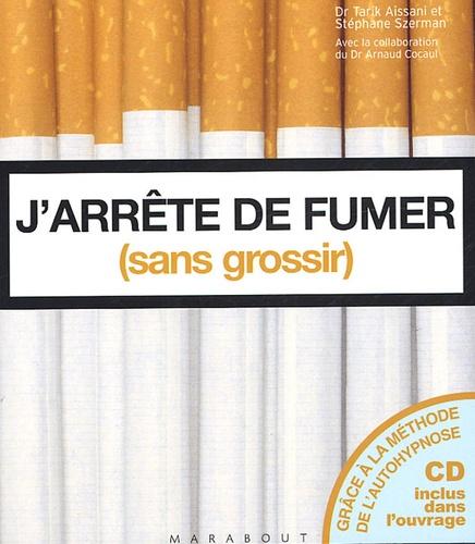 Tarik Aissani et Stéphane Szerman - J'arrête de fumer (sans grossir). 1 CD audio
