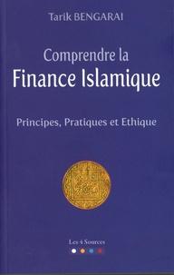 Tarik Bengarai - Comprendre la finance islamique : frincipes, pratiques.