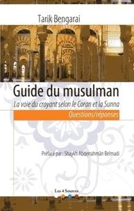 Tarik Bengarai - Guide du musulman, la voie du croyant selon le Coran et la Sunna.