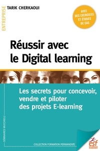 Tarik Cherkaoui - Réussir avec le Digital learning - Les secrets pour concevoir, vendre et piloter des projets E-learning.
