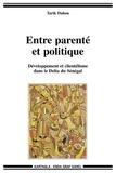 Tarik Dahou - Entre parenté et politique - Développement et clientélisme dans le Delta du Sénégal.