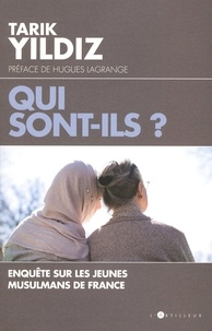 Tarik Yildiz - Qui sont-ils ? - Enquête sur les jeunes musulmans de France.