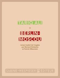 Tariq Ali - Berlin-Moscou - La peur des miroirs.