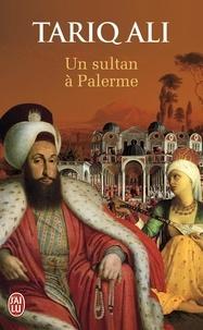 Tariq Ali - Le quintet de l'Islam Tome 1 : Un sultan à Palerme.