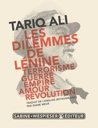 Tariq Ali - Les dilemmes de Lénine - Terrorisme, guerre, empire, amour, révolution.