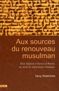Tariq Ramadan - Aux sources du renouveau musulman - D'al-Afghânî à Hassan al-Bannâ, un siècle de réformisme islamique.