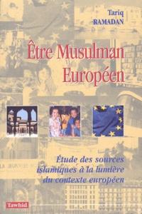 Tariq Ramadan - Etre musulman européen - Etude des sources islamiques à la lumière du contexte européen.