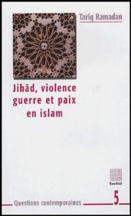 Tariq Ramadan - Jihad, violence, guerre et paix en islam.