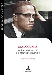 Tariq Ramadan - Malcolm X - De l'exclusivisme noir à la spiritualité universelle (1925-1965).