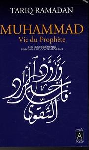 Tariq Ramadan - Muhammad vie du prophète - Les enseignements spirituels et contemporains.