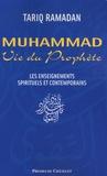 Tariq Ramadan - Muhammad, Vie du Prophète - Les enseignements spirituels et contemporains.