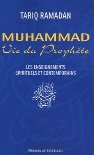 Muhammad, Vie du Prophète- Les enseignements spirituels et contemporains - Tariq Ramadan pdf epub
