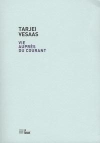 Tarjei Vesaas - Vie auprès du courant.