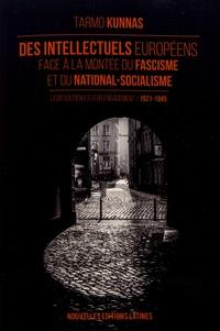 Tarmo Kunnas - Des intellectuels européens face à la montée du fascisme et du national-socialisme - Leur soutien et leur engagement (1921-1945).