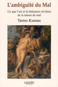 Tarmo Kunnas - L'ambiguïté du mal - Ce que l'art et la littérature révèlent de la nature du mal.