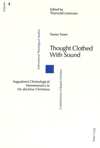 "Tarmo Toom - Thought Clothed with Sound - Augustine's Christological Hermeneutics in De doctrina Christiana""."