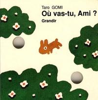 Taro Gomi - Où vas-tu, Ami ?.