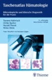 Taschenatlas Hämatologie - Mikroskopische und klinische Diagnostik für die Praxis.