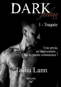 Tasha Lann - Dark feeling - 1 - Traquée.